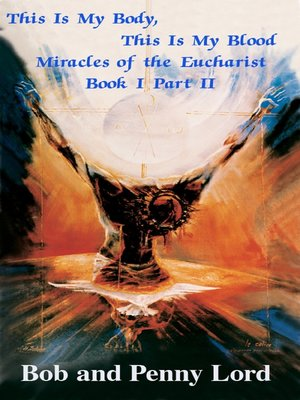 cover image of This Is My Body, This Is My Blood Miracles of the Eucharist Book I Part II