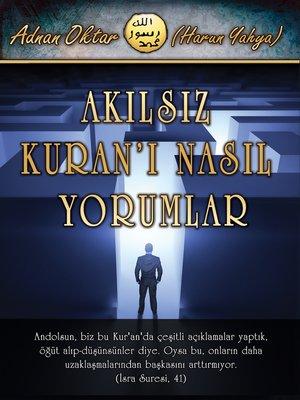 cover image of Akılsız Kuran'ı Nasıl Yorumlar?