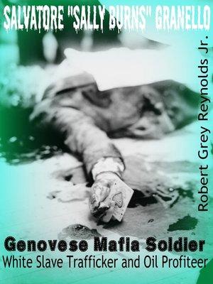 """cover image of Salvatore """"Sally Burns"""" Granello Genovese Mafia Soldier White Slave Trafficker and Oil Profiteer"""