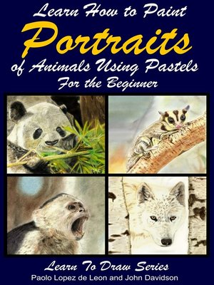 cover image of Learn How to Paint Animal Portraits Using Pastels For the Beginner
