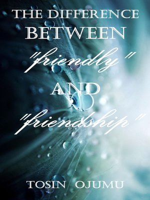 """cover image of The Difference Between """"Friendly"""" and """"Friendship"""""""