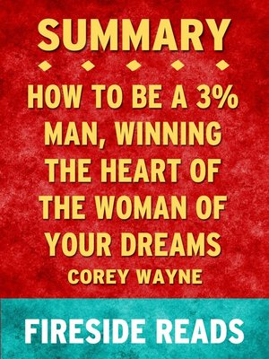 cover image of Summary of How to Be a 3% Man, Winning the Heart of the Woman of Your Dreams by Corey Wayne