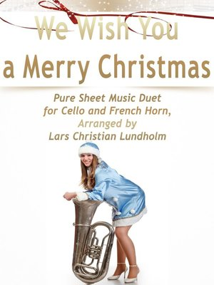 cover image of We Wish You a Merry Christmas Pure Sheet Music Duet for Cello and French Horn, Arranged by Lars Christian Lundholm