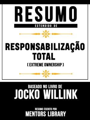 """cover image of Resumo Estendido De """"Responsabilização Total"""" (Extreme Ownership)--Baseado No Livro De Jocko Willink"""