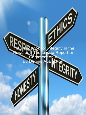 cover image of The Handbook for Integrity in the News and Those Who Report or Comment on it