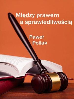 cover image of Między prawem a sprawiedliwością