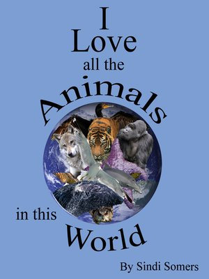 cover image of I Love all the Animals in this World