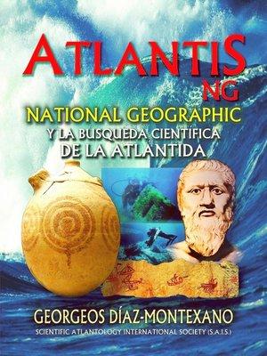 cover image of ATLANTIS.NG National Geographic y la búsqueda científica de la Atlántida. Las investigaciones que inspiraron a James F. Cameron y Simcha Jacobovici para una serie documental de National Geographic.