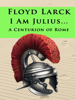 cover image of I Am Julius... a Centurion of Rome