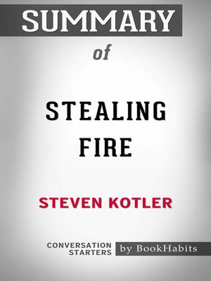 cover image of Summary of Stealing Fire by Steven Kotler / Conversation Starters