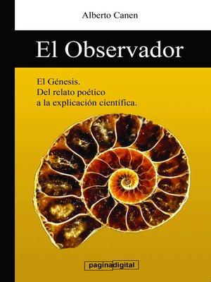 cover image of El observador. La solucion al Genesis. La ciencia detrás del relato de la Creacion.