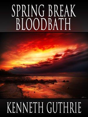 cover image of Spring Break Bloodbath (Death Days Horror Humor Series #9)