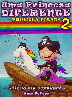 cover image of Uma Princesa Diferente--Princesa Pirata 2 (Livro infantil ilustrado)