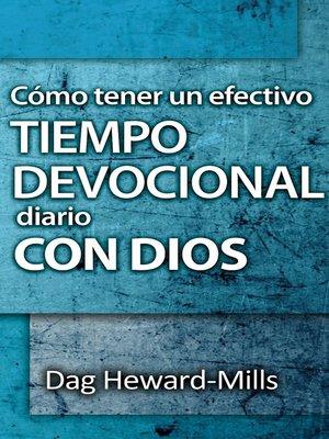 cover image of Cómo tener un efectivo tiempo devocional diario con Dios