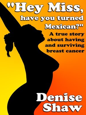 "cover image of ""Hey Miss, Have You Turned Mexican?"" a True Story About Having and Surviving Breast Cancer"