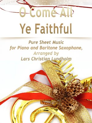 cover image of O Come All Ye Faithful Pure Sheet Music for Piano and Baritone Saxophone, Arranged by Lars Christian Lundholm