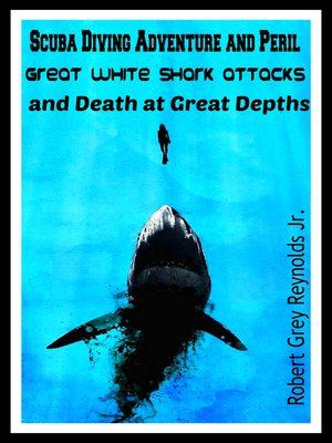 cover image of Scuba Diving Adventure and Peril Great White Shark Attacks and Death at Great Depths