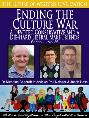 cover image of Ending the Culture War-A Devoted Conservative and a Diehard Liberal Make Friends (The Future of Western Civilization Series 1)