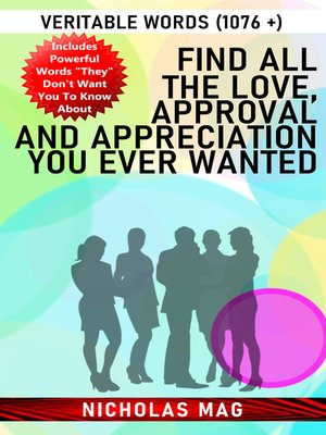 cover image of Find All the Love, Approval and Appreciation You Ever Wanted