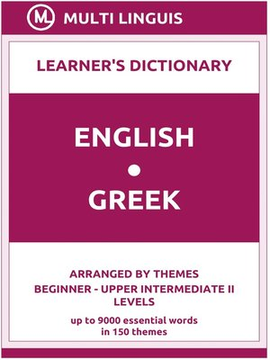 cover image of English-Greek Learner's Dictionary (Arranged by Themes, Beginner--Upper Intermediate II Levels)