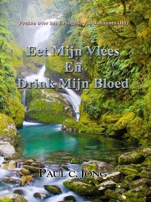 cover image of Preken over het Evangelie van Johannes (III)--Eet Mijn Vlees en Drink Mijn Bloed