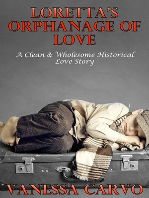cover image of Loretta's Orphanage of Love (A Clean & Wholesome Historical Love Story)