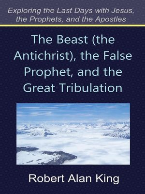 The Beast (the Antichrist), the False Prophet, and the Great ...