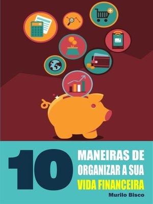 cover image of 10 Maneiras de organizar a sua vida financeira