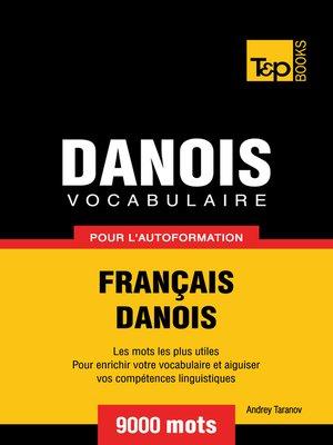 cover image of Vocabulaire Français-Danois pour l'autoformation--9000 mots