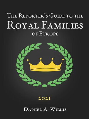 cover image of The 2021 Reporter's Guide to the Royal Families of Europe