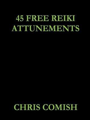 45 free reiki attunements by chris comish overdrive rakuten