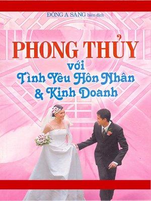 cover image of Phong thủy với tình yêu, hôn nhân và kinh doanh.