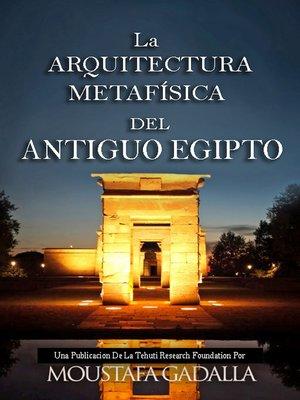 cover image of La Arquitectura Metafísica Del Antiguo Egipto