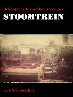 cover image of Beknopte gids voor het reizen per stoomtrein