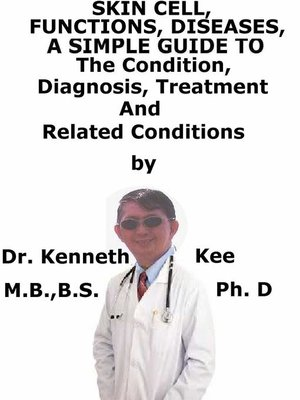 cover image of Skin cell, Functions, Diseases, a Simple Guide to the Condition, Diagnosis, Treatment and Related Conditions
