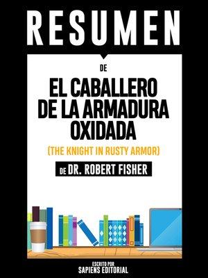 cover image of El Caballero De La Armadura Oxidada (The Knight In Rusty Armor)--Resumen Del Libro De Dr. Robert Fisher