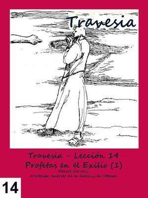 cover image of Travesia--Lección 14 Profetas en el Exilio (1)