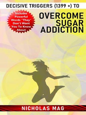 cover image of Decisive Triggers (1399 +) to Overcome Sugar Addiction