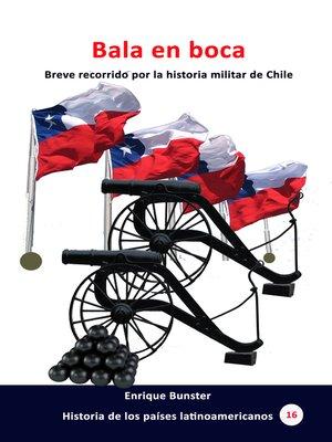 cover image of Bala en boca Breve recorrido por la historia militar de Chile