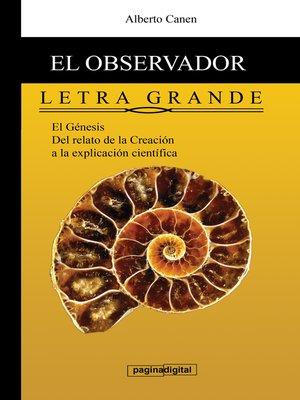 cover image of 6ed El observador del Genesis. LETRA GRANDE. Del relato poetico a la explicacion cientifica.