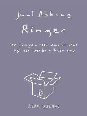 cover image of Ringer, De jongen die dacht dat hij een verkrachter was