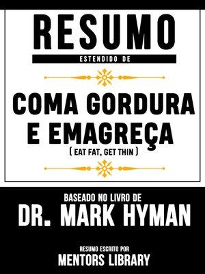 """cover image of Resumo Estendido De """"Coma Gordura E Emagreça (Eat Fat Get Thin)--Baseado No Livro De Dr. Mark Hyman"""