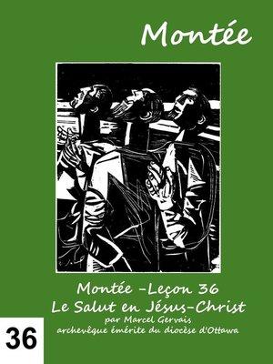 cover image of Montée -Leçon 36 Le Salut en Jésus-Christ