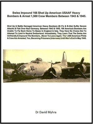 cover image of Swiss Impound 166 Shot Up American USAAF Heavy Bombers & Arrest 1,500 Crew Members Between 1943 & 1945