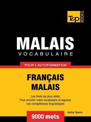 cover image of Vocabulaire Français-Malais pour l'autoformation. 9000 mots