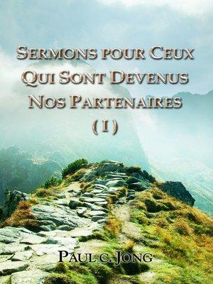cover image of Sermons Pour Ceux Qui Sont Devenus Nos Partenaires (I)