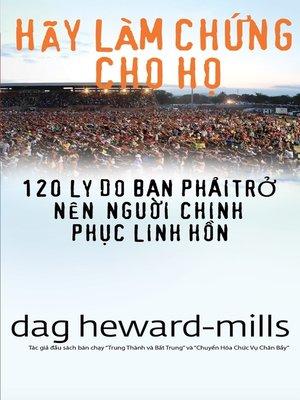 cover image of Hãy Làm Chứng Cho Họ (120 Lý Do Bạn Phải Trở Nên Người Chinh Phục Linh Hồn)