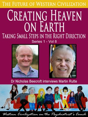 cover image of Creating Heaven on Earth-Taking Small Steps in the Right Direction (The Future of Western Civilization Series 1)