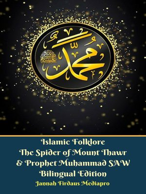 cover image of Islamic Folklore the Spider of Mount Thawr and Prophet Muhammad SAW Bilingual Edition