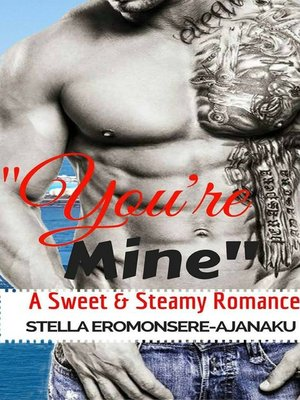 """cover image of """"You're Mine"""" ~ a Sweet & Steamy Romance"""